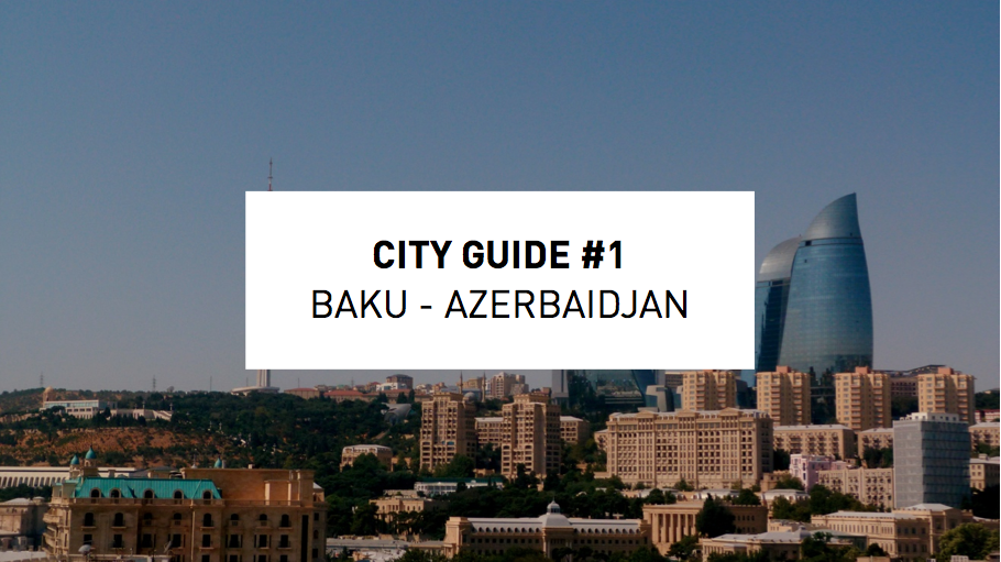 baku azerbaïdjan city guide