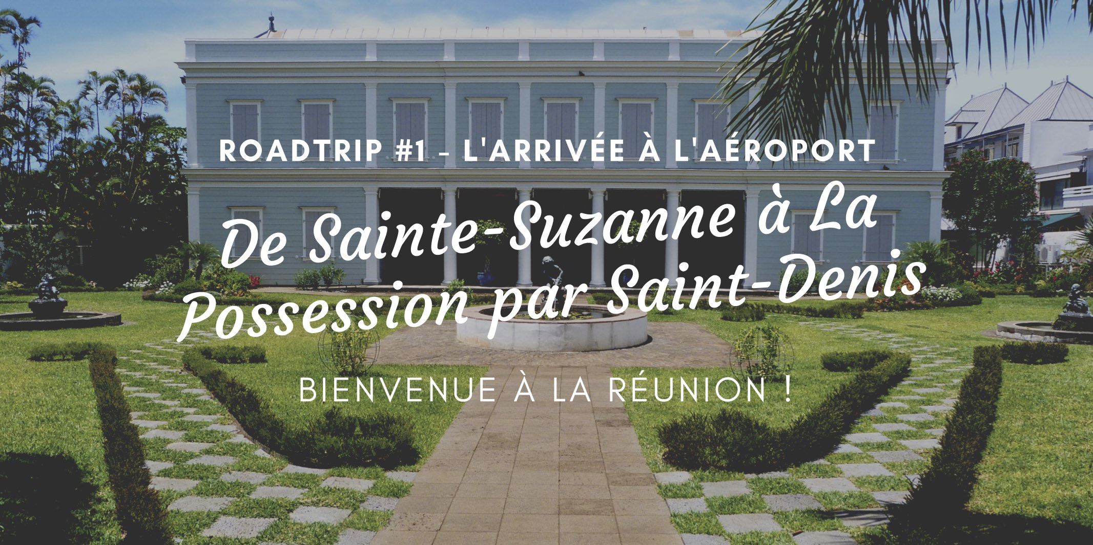Roadtrip à La Réunion : de Sainte-Suzanne à La Possession par Saint-Denis